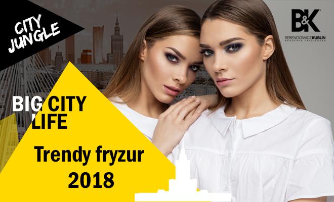 Big City Life Czyli Trendy Fryzury 2018 Warszawa Tamka